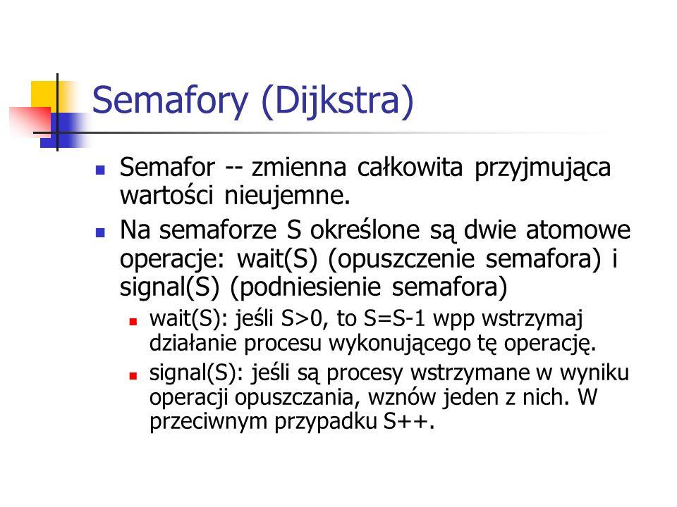 Semafory (Dijkstra) Semafor -- zmienna całkowita przyjmująca wartości nieujemne.