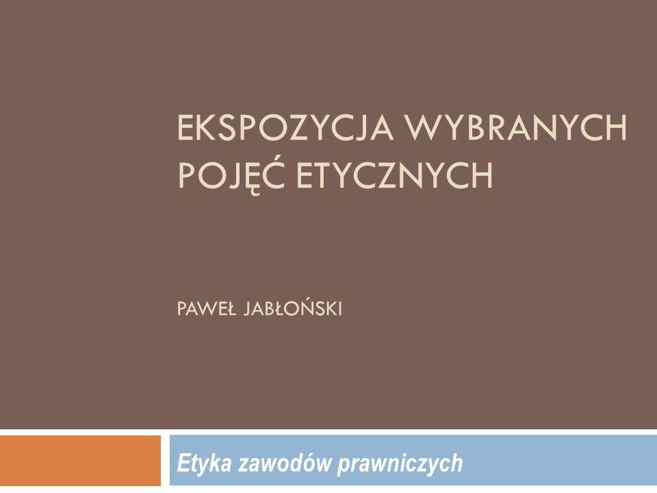 ekspozycja wybranych pojęć etycznych Paweł Jabłoński