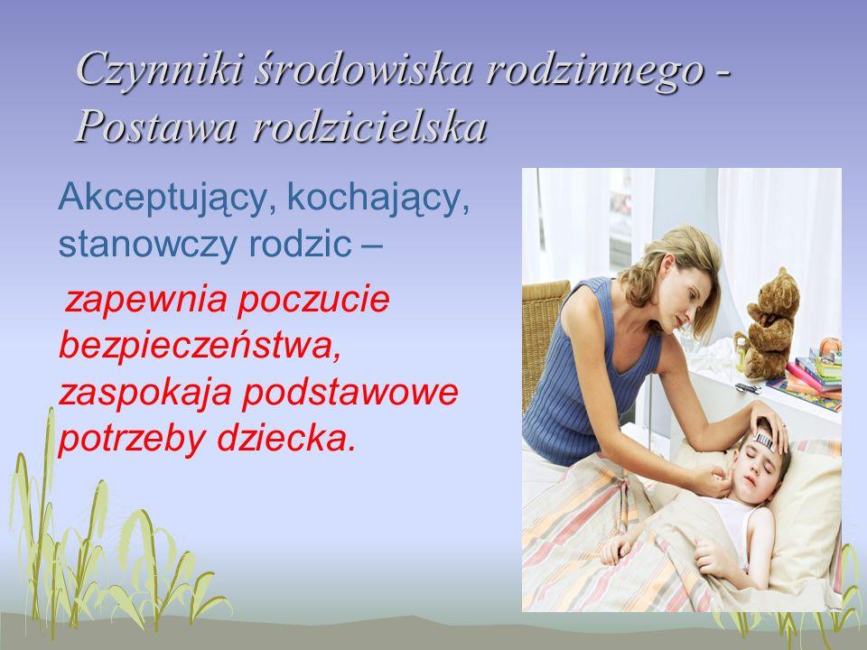 Czynniki środowiska rodzinnego - Postawa rodzicielska