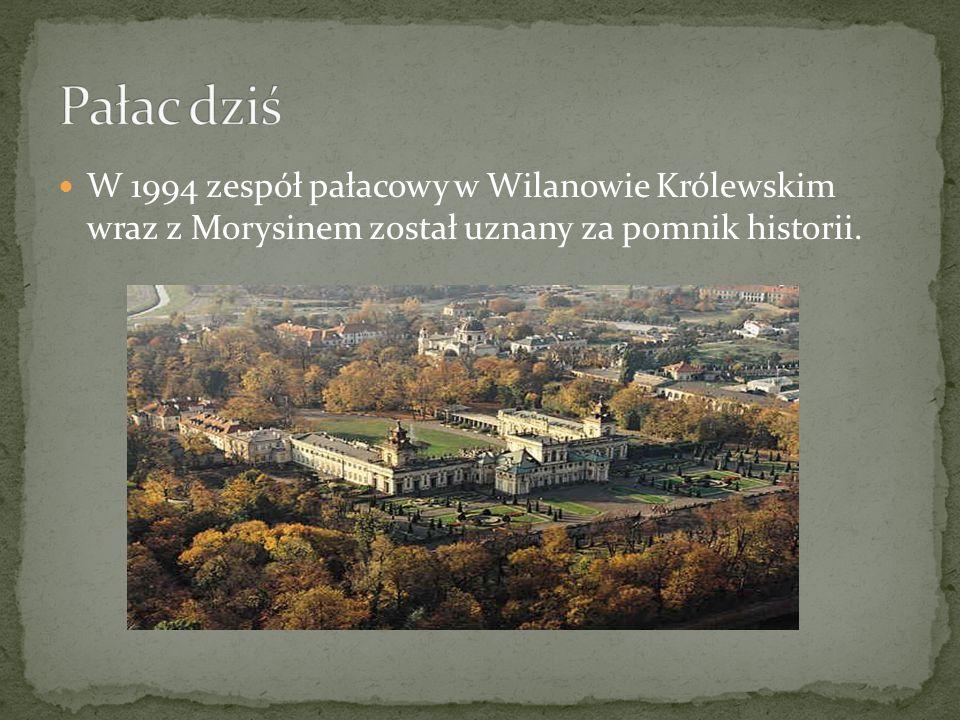 Pałac dziś W 1994 zespół pałacowy w Wilanowie Królewskim wraz z Morysinem został uznany za pomnik historii.