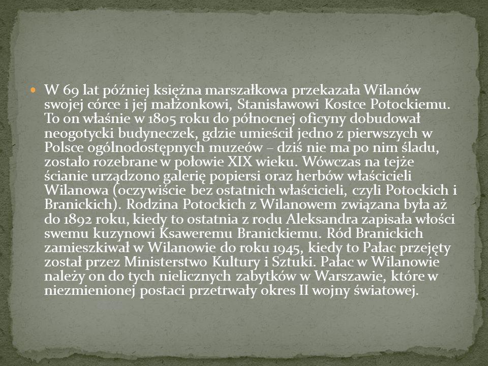 W 69 lat później księżna marszałkowa przekazała Wilanów swojej córce i jej małżonkowi, Stanisławowi Kostce Potockiemu.