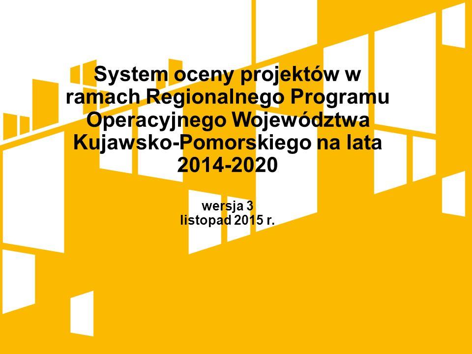 System oceny projektów w ramach Regionalnego Programu Operacyjnego Województwa Kujawsko-Pomorskiego na lata 2014-2020 wersja 3 listopad 2015 r.