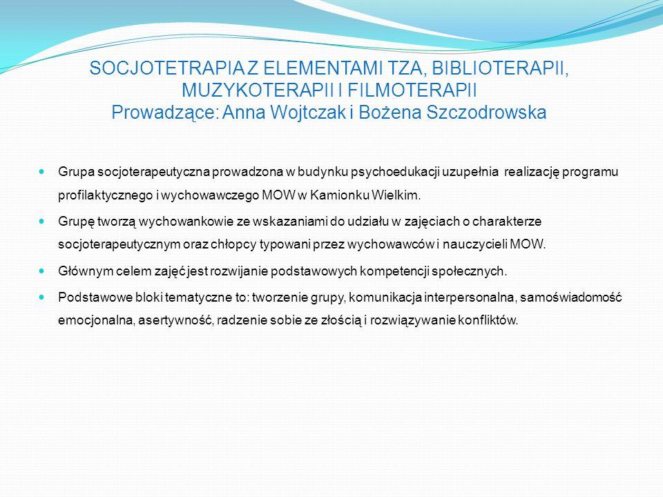 SOCJOTETRAPIA Z ELEMENTAMI TZA, BIBLIOTERAPII, MUZYKOTERAPII I FILMOTERAPII Prowadzące: Anna Wojtczak i Bożena Szczodrowska