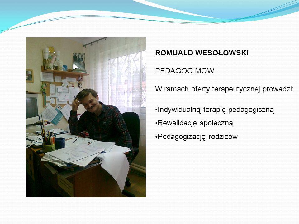 ROMUALD WESOŁOWSKI PEDAGOG MOW. W ramach oferty terapeutycznej prowadzi: Indywidualną terapię pedagogiczną.