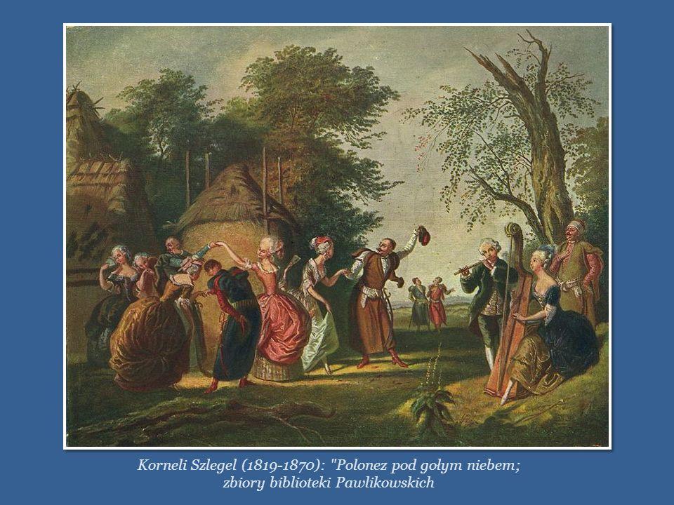Korneli Szlegel (1819-1870): Polonez pod gołym niebem;