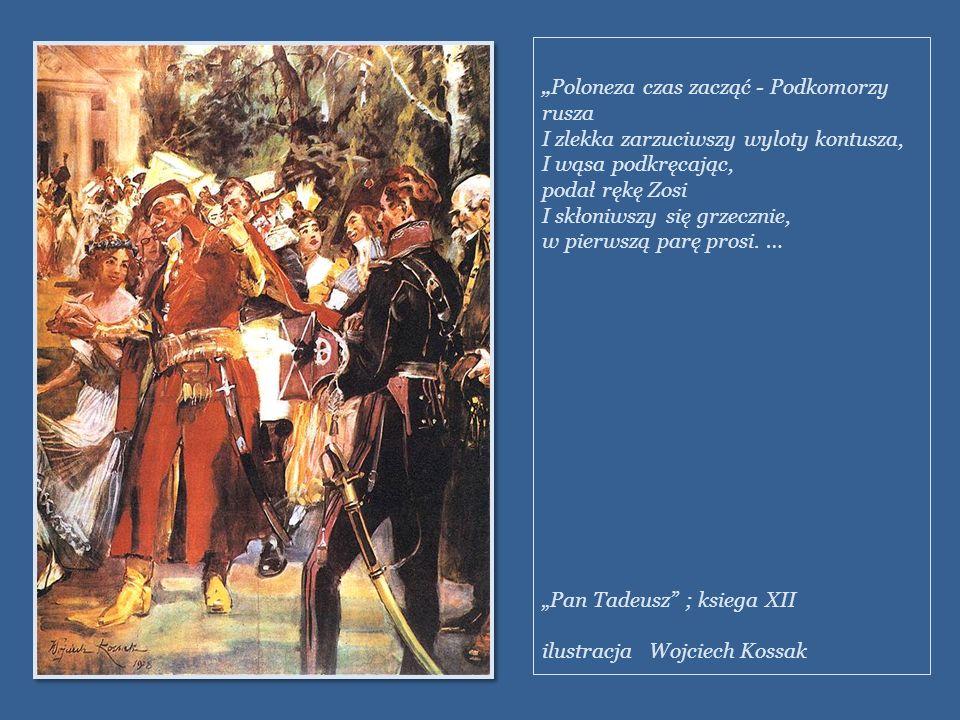 """""""Poloneza czas zacząć - Podkomorzy rusza I zlekka zarzuciwszy wyloty kontusza, I wąsa podkręcając,"""