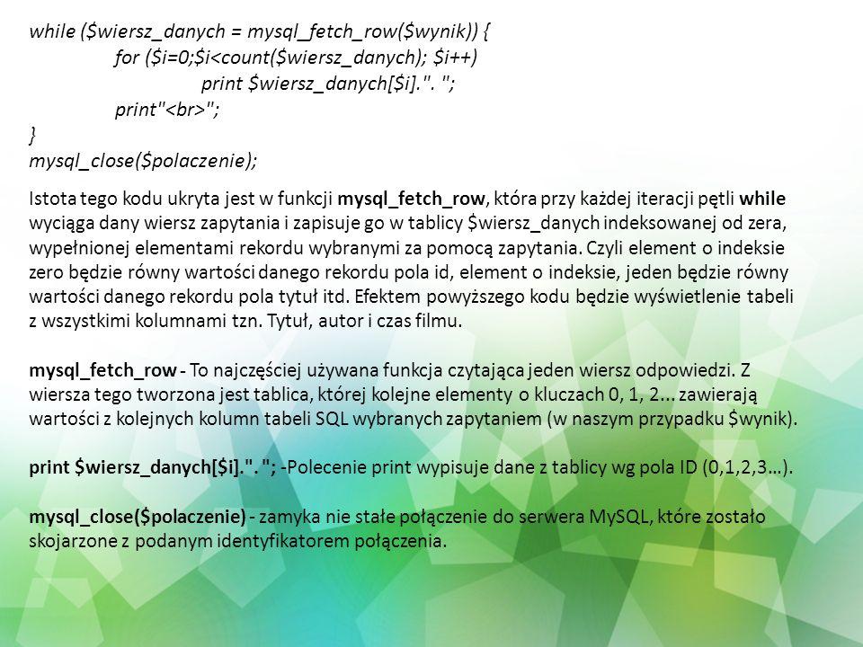 while ($wiersz_danych = mysql_fetch_row($wynik)) {