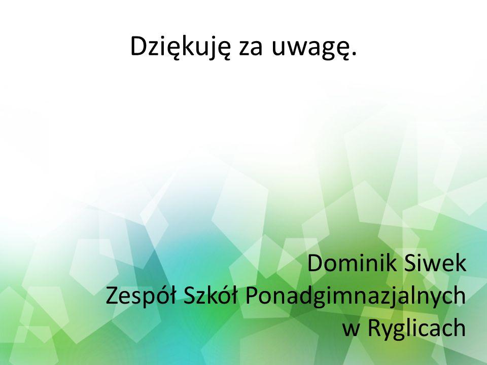 Dziękuję za uwagę. Dominik Siwek Zespół Szkół Ponadgimnazjalnych
