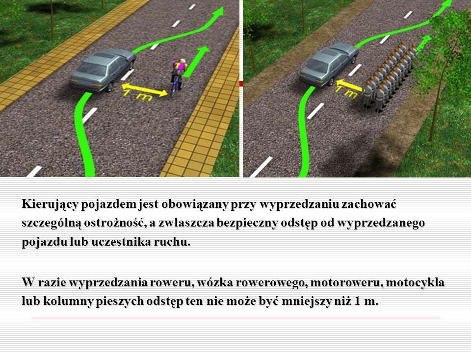 Kierujący pojazdem jest obowiązany przy wyprzedzaniu zachować szczególną ostrożność, a zwłaszcza bezpieczny odstęp od wyprzedzanego pojazdu lub uczestnika ruchu.
