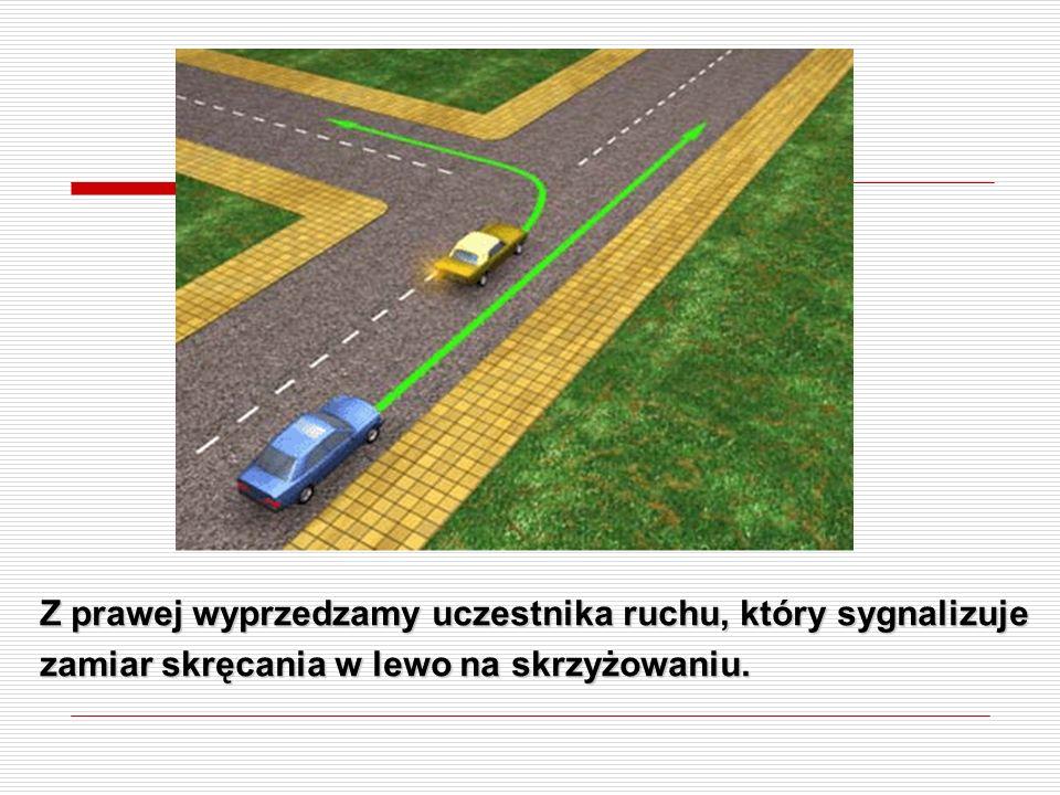 Z prawej wyprzedzamy uczestnika ruchu, który sygnalizuje zamiar skręcania w lewo na skrzyżowaniu.