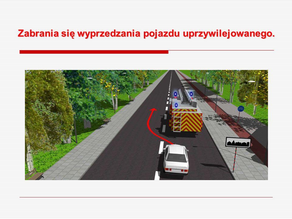 Zabrania się wyprzedzania pojazdu uprzywilejowanego.