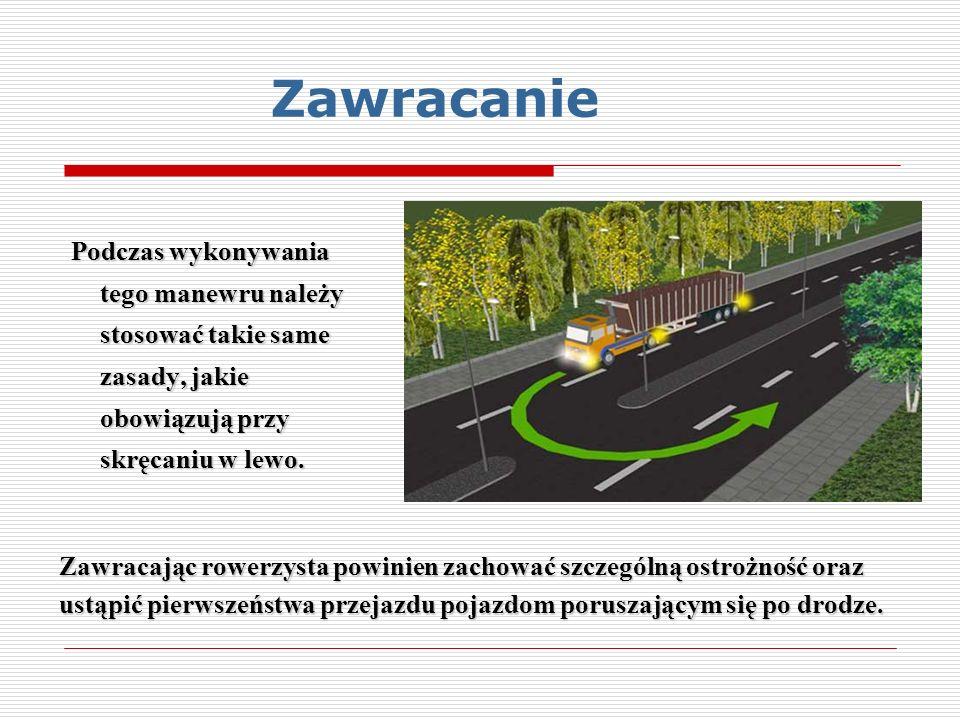 Zawracanie Podczas wykonywania tego manewru należy stosować takie same zasady, jakie obowiązują przy skręcaniu w lewo.