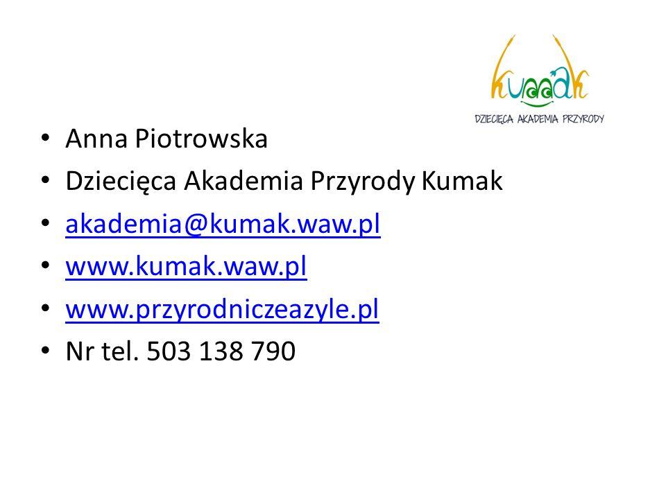 Anna Piotrowska Dziecięca Akademia Przyrody Kumak. akademia@kumak.waw.pl. www.kumak.waw.pl. www.przyrodniczeazyle.pl.