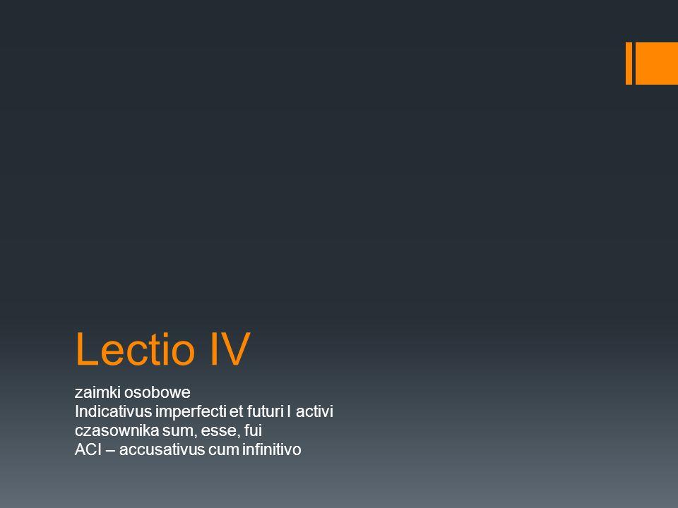 Lectio IV zaimki osobowe Indicativus imperfecti et futuri I activi