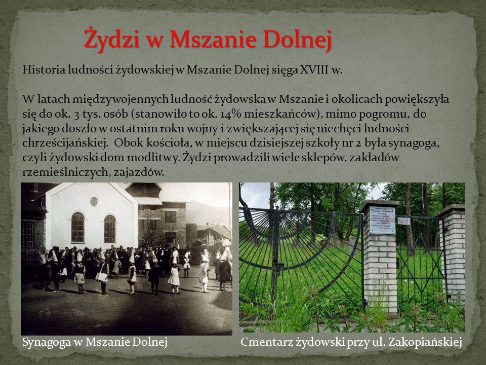Żydzi w Mszanie Dolnej Historia ludności żydowskiej w Mszanie Dolnej sięga XVIII w.