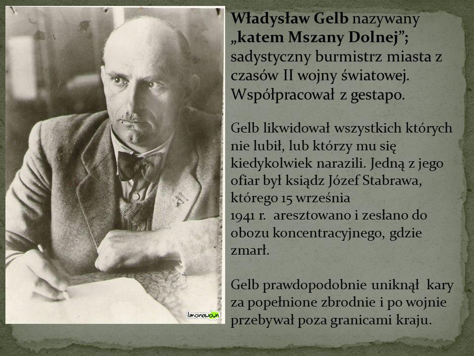 """Władysław Gelb nazywany """"katem Mszany Dolnej ;"""