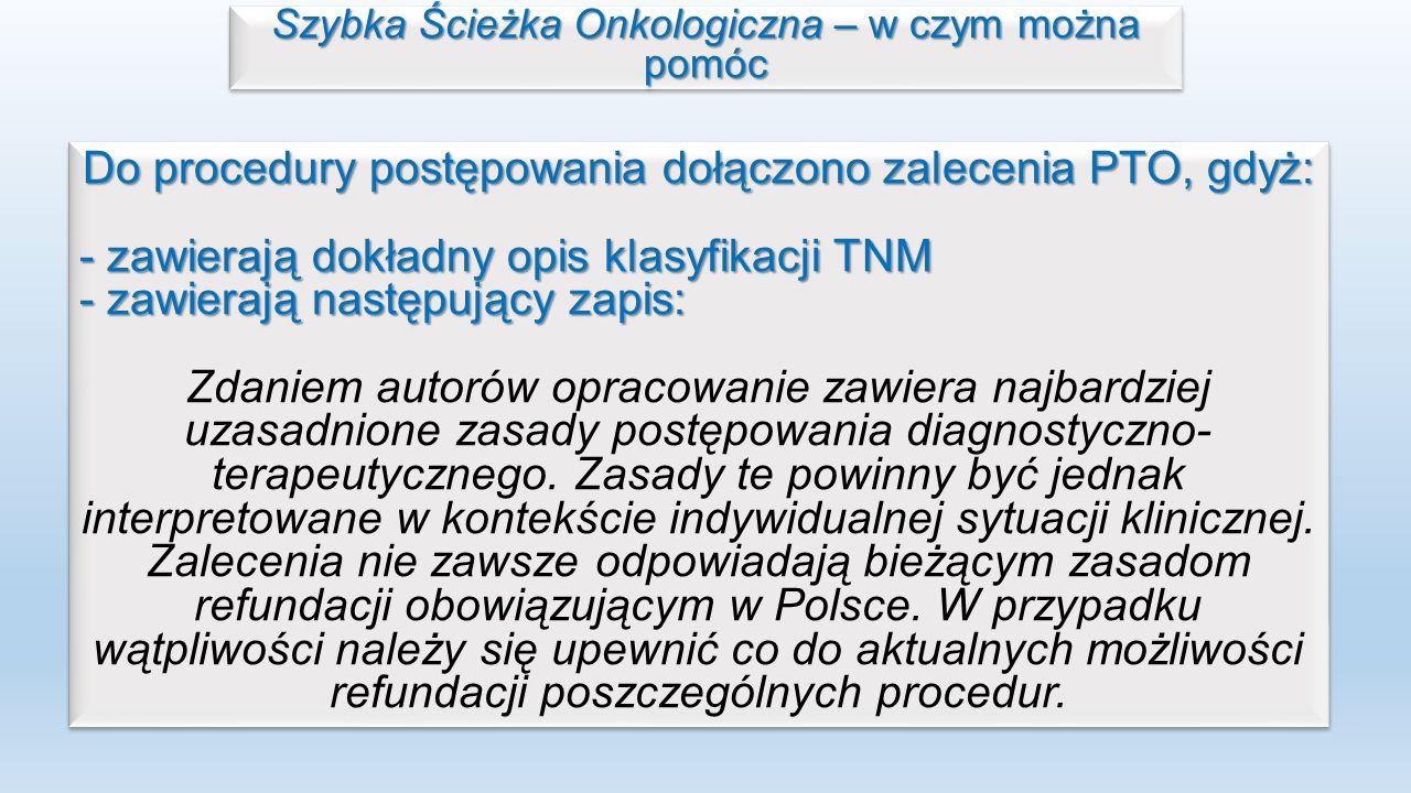 Do procedury postępowania dołączono zalecenia PTO, gdyż: