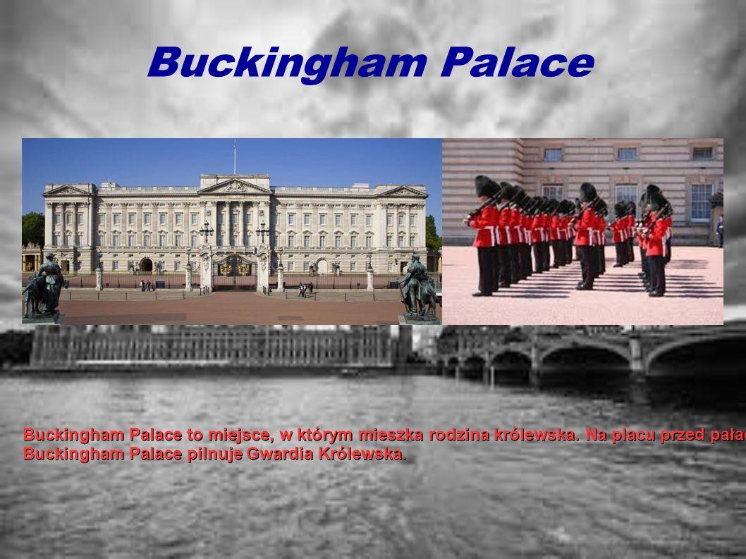 Buckingham Palace Buckingham Palace to miejsce, w którym mieszka rodzina królewska. Na placu przed pałacem stoi pomnik królowej Wiktorii.