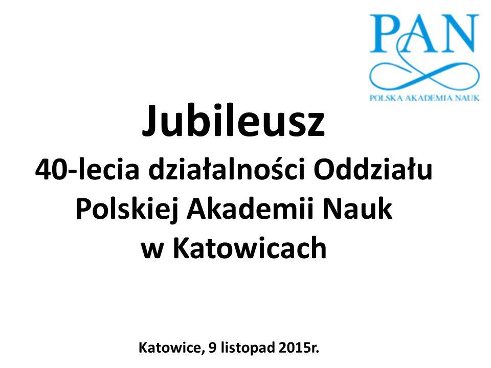 Jubileusz 40-lecia działalności Oddziału Polskiej Akademii Nauk w Katowicach
