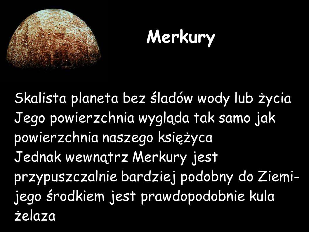 Merkury Skalista planeta bez śladów wody lub życia Jego powierzchnia wygląda tak samo jak powierzchnia naszego księżyca.