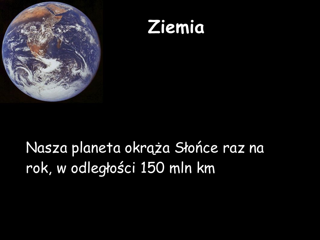 Ziemia Nasza planeta okrąża Słońce raz na rok, w odległości 150 mln km