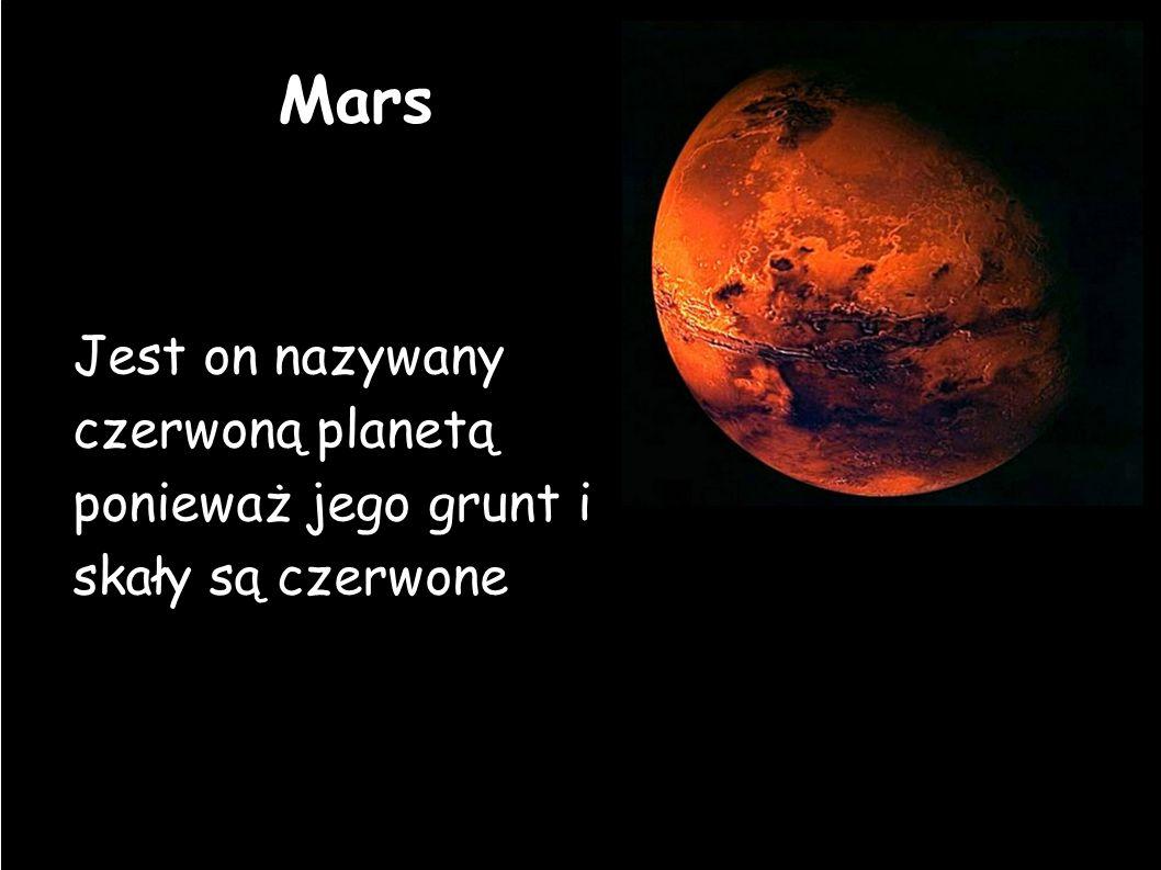 Mars Jest on nazywany czerwoną planetą ponieważ jego grunt i skały są czerwone