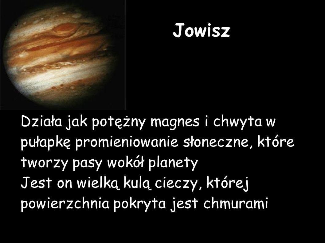 Jowisz Działa jak potężny magnes i chwyta w pułapkę promieniowanie słoneczne, które tworzy pasy wokół planety.