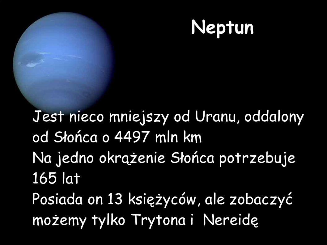 Neptun Jest nieco mniejszy od Uranu, oddalony od Słońca o 4497 mln km