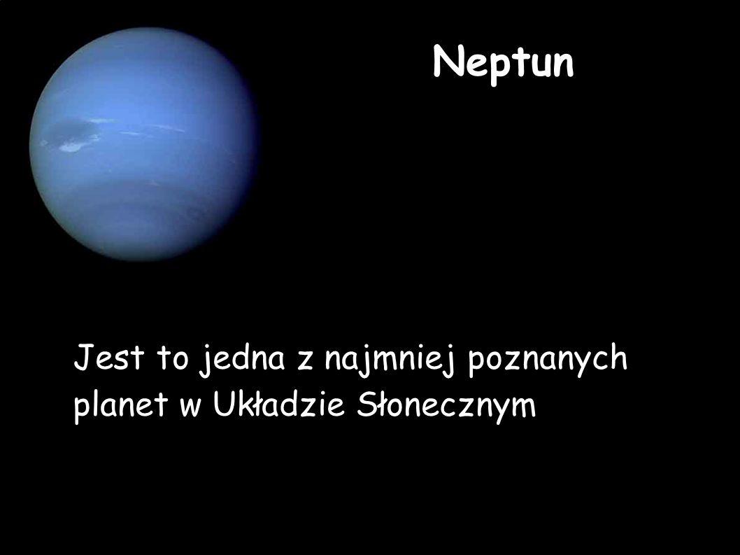 Neptun Jest to jedna z najmniej poznanych planet w Układzie Słonecznym