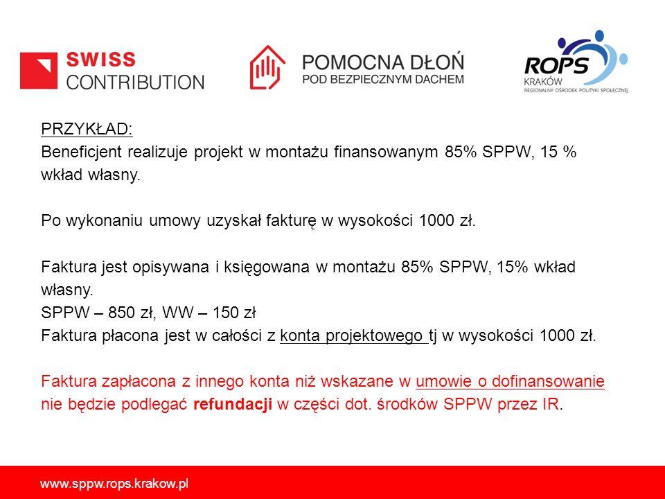 PRZYKŁAD: Beneficjent realizuje projekt w montażu finansowanym 85% SPPW, 15 % wkład własny. Po wykonaniu umowy uzyskał fakturę w wysokości 1000 zł. Faktura jest opisywana i księgowana w montażu 85% SPPW, 15% wkład własny. SPPW – 850 zł, WW – 150 zł Faktura płacona jest w całości z konta projektowego tj w wysokości 1000 zł. Faktura zapłacona z innego konta niż wskazane w umowie o dofinansowanie nie będzie podlegać refundacji w części dot. środków SPPW przez IR.