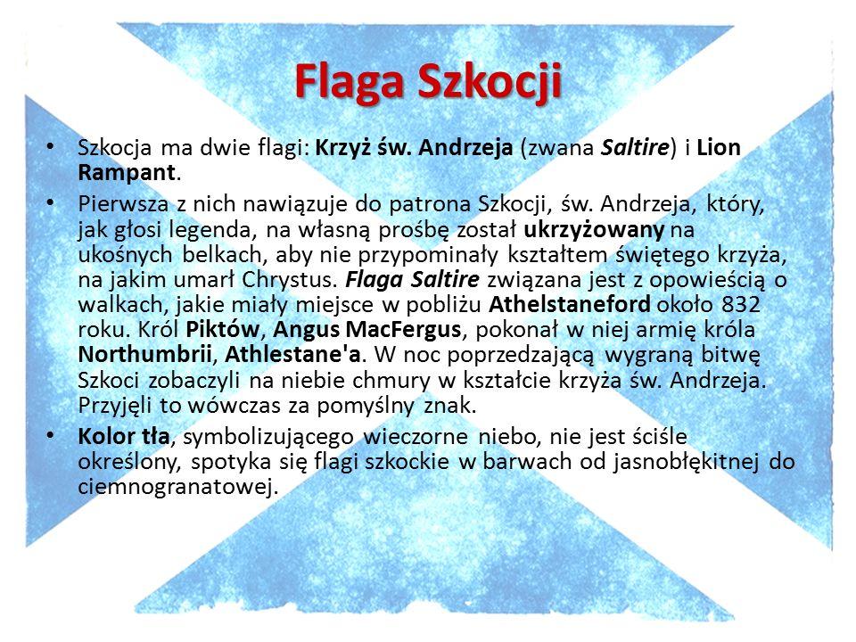 Flaga Szkocji Szkocja ma dwie flagi: Krzyż św. Andrzeja (zwana Saltire) i Lion Rampant.