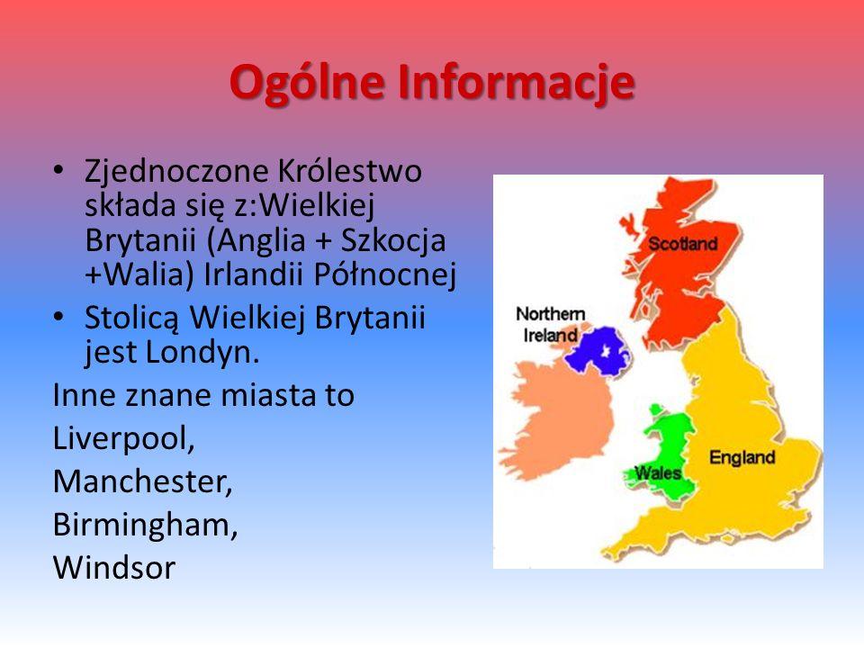 Ogólne Informacje Zjednoczone Królestwo składa się z:Wielkiej Brytanii (Anglia + Szkocja +Walia) Irlandii Północnej.