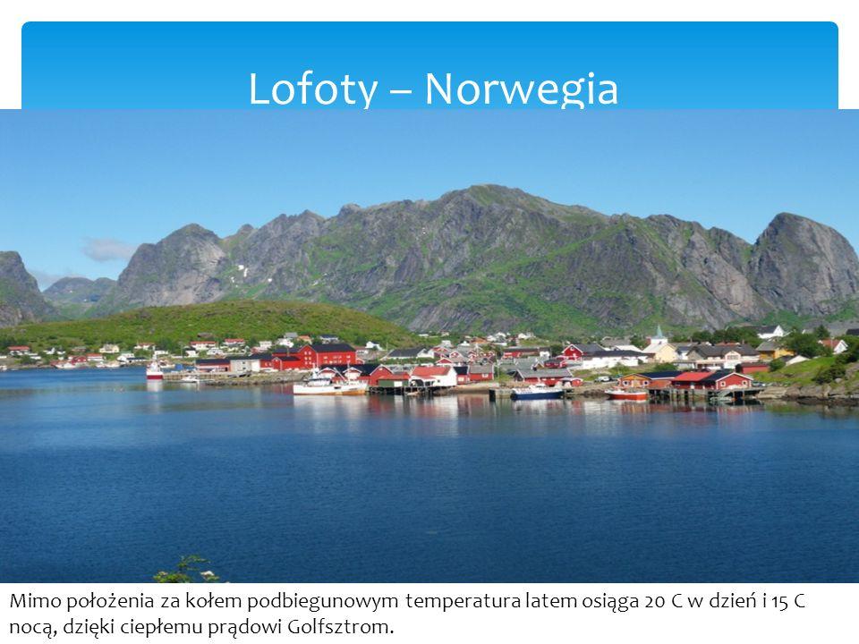 Lofoty – Norwegia Mimo położenia za kołem podbiegunowym temperatura latem osiąga 20 C w dzień i 15 C nocą, dzięki ciepłemu prądowi Golfsztrom.