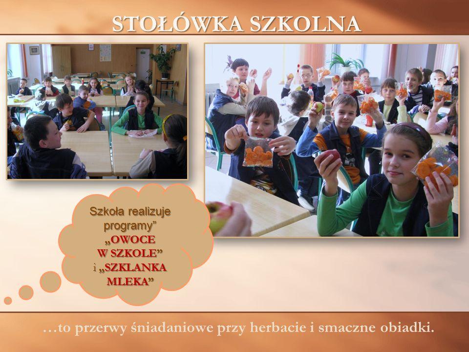 """STOŁÓWKA SZKOLNA Szkoła realizuje programy """"OWOCE W SZKOLE i """"SZKLANKA MLEKA …to przerwy śniadaniowe przy herbacie i smaczne obiadki."""