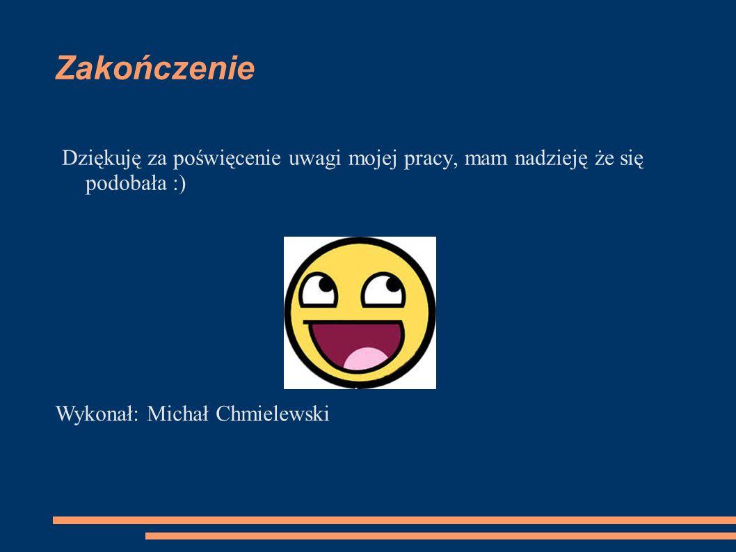Zakończenie Dziękuję za poświęcenie uwagi mojej pracy, mam nadzieję że się podobała :) Wykonał: Michał Chmielewski.
