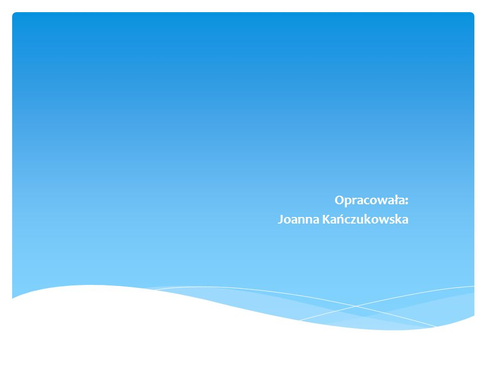 Opracowała: Joanna Kańczukowska