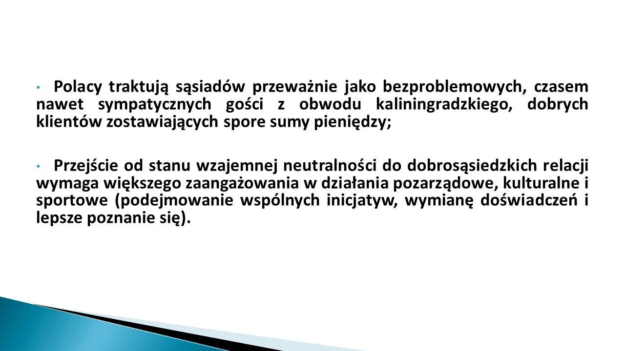 Polacy traktują sąsiadów przeważnie jako bezproblemowych, czasem nawet sympatycznych gości z obwodu kaliningradzkiego, dobrych klientów zostawiających spore sumy pieniędzy;