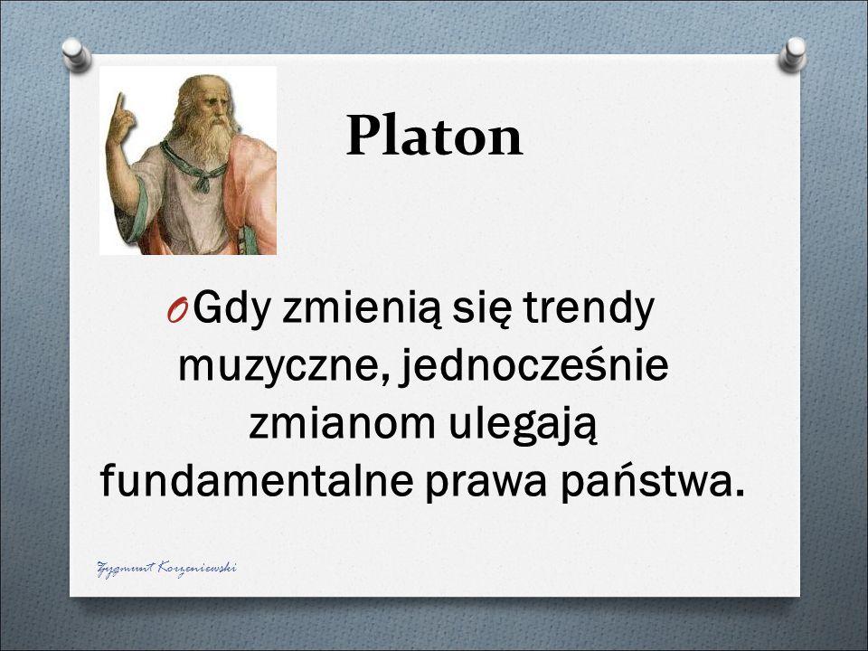 Platon Gdy zmienią się trendy muzyczne, jednocześnie zmianom ulegają fundamentalne prawa państwa.