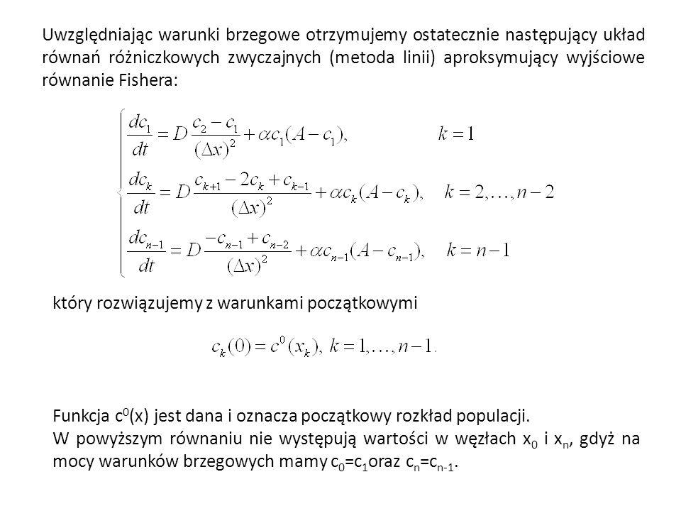 Uwzględniając warunki brzegowe otrzymujemy ostatecznie następujący układ równań różniczkowych zwyczajnych (metoda linii) aproksymujący wyjściowe równanie Fishera: