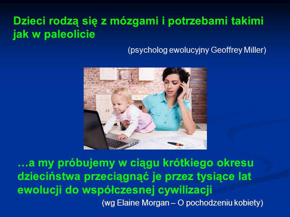 Dzieci rodzą się z mózgami i potrzebami takimi jak w paleolicie (psycholog ewolucyjny Geoffrey Miller)