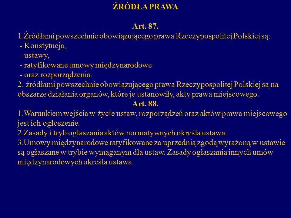 ŹRÓDŁA PRAWA Art. 87. Źródłami powszechnie obowiązującego prawa Rzeczypospolitej Polskiej są: - Konstytucja,