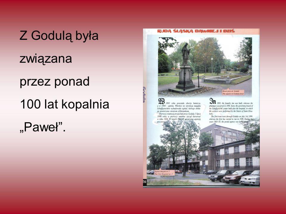 """Z Godulą była związana przez ponad 100 lat kopalnia """"Paweł ."""