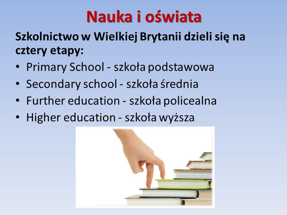 Nauka i oświata Szkolnictwo w Wielkiej Brytanii dzieli się na cztery etapy: Primary School - szkoła podstawowa.