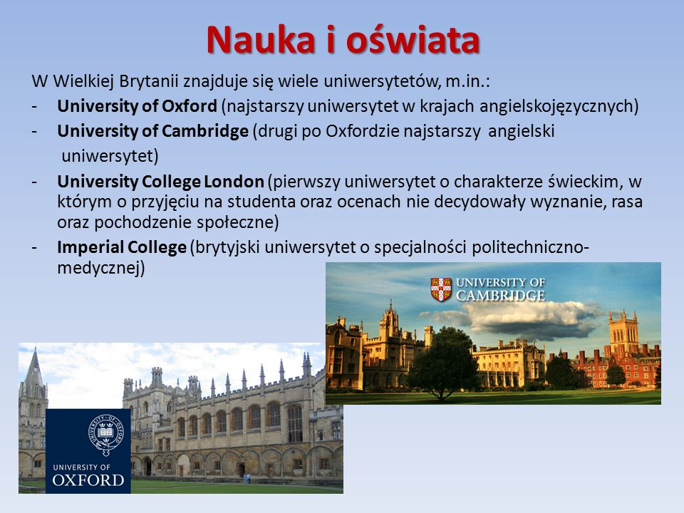Nauka i oświata W Wielkiej Brytanii znajduje się wiele uniwersytetów, m.in.: