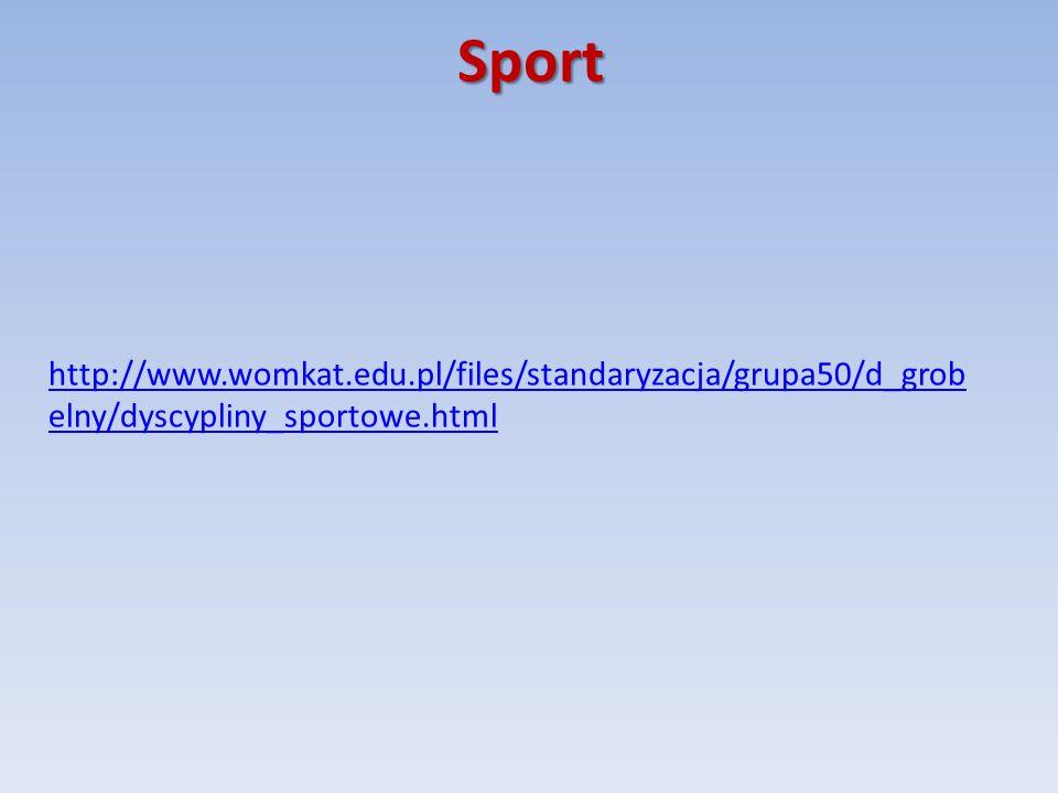 Sport http://www.womkat.edu.pl/files/standaryzacja/grupa50/d_grobelny/dyscypliny_sportowe.html