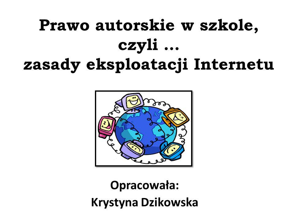 Prawo autorskie w szkole, czyli … zasady eksploatacji Internetu