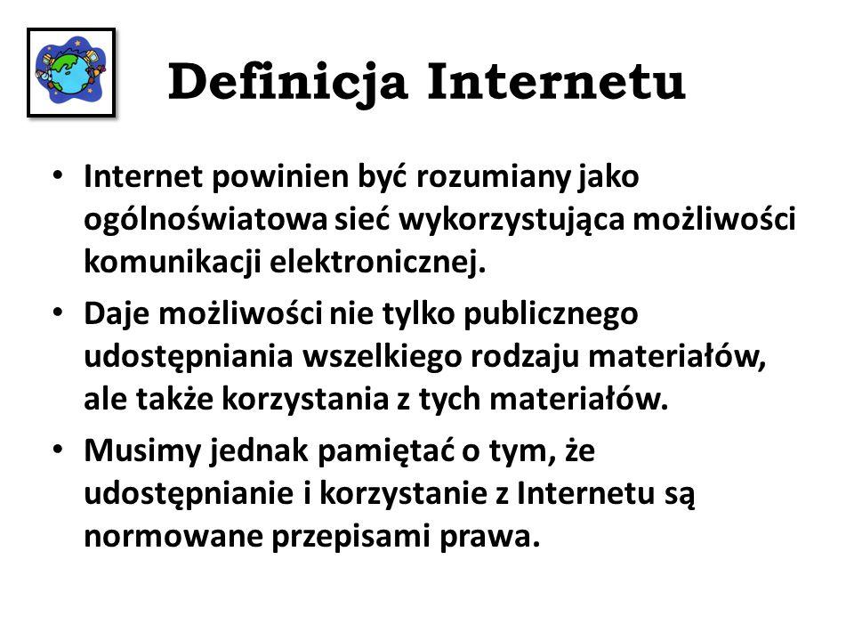 Definicja Internetu Internet powinien być rozumiany jako ogólnoświatowa sieć wykorzystująca możliwości komunikacji elektronicznej.