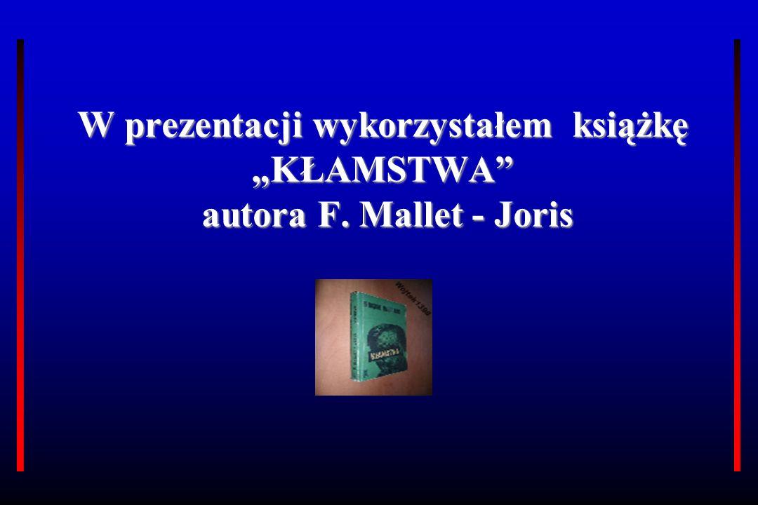 """W prezentacji wykorzystałem książkę """"KŁAMSTWA autora F. Mallet - Joris"""