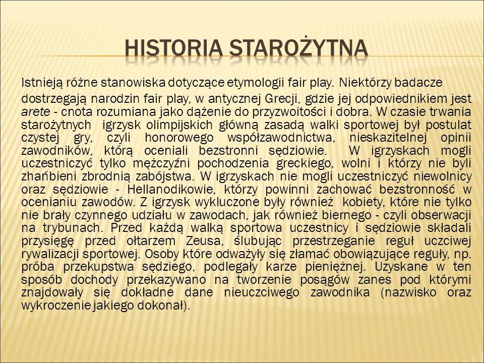 Historia starożytna Istnieją różne stanowiska dotyczące etymologii fair play. Niektórzy badacze.