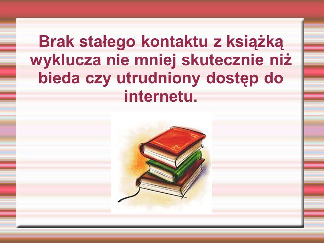 Brak stałego kontaktu z książką wyklucza nie mniej skutecznie niż bieda czy utrudniony dostęp do internetu.